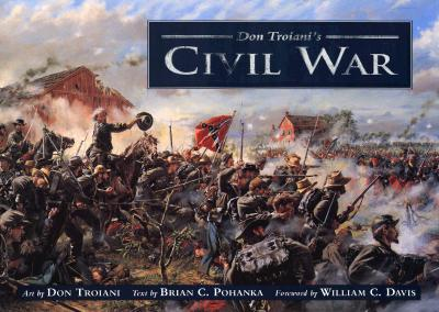 Don Troiani's Civil War By Troiani, Don/ Pohanka, Brian C.