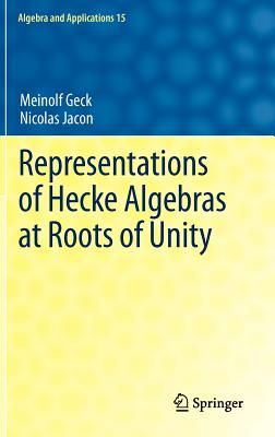 Representations of Hecke Algebras at Roots of Unity By Geck, Meinolf/ Jacon, Nicolas